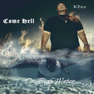 Come Hell Or High Water the album by Hip-Hop Artist KEez